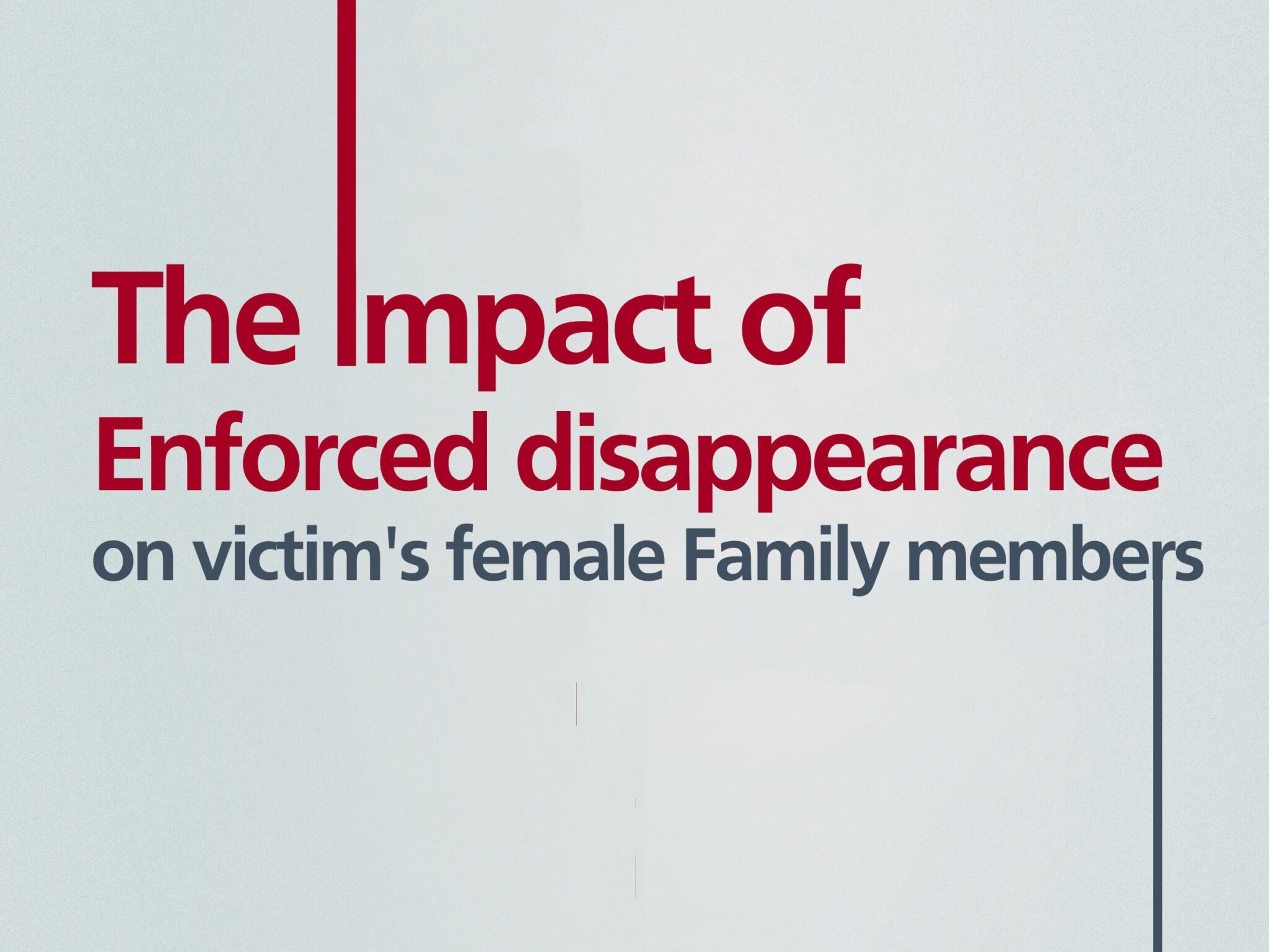 The Impact of Enforced disappearance on victim's female Family members