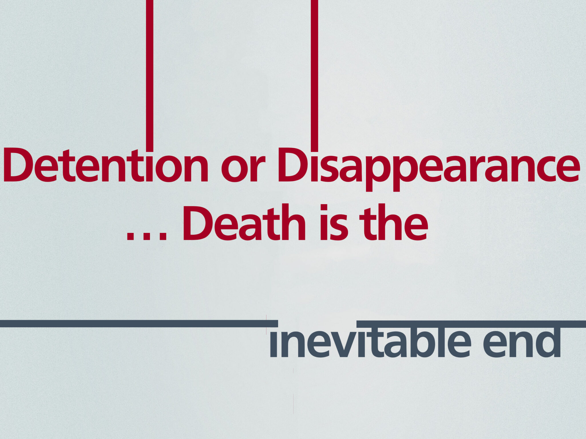 Syria    Detention or Disappearance… Death is the inevitable end.