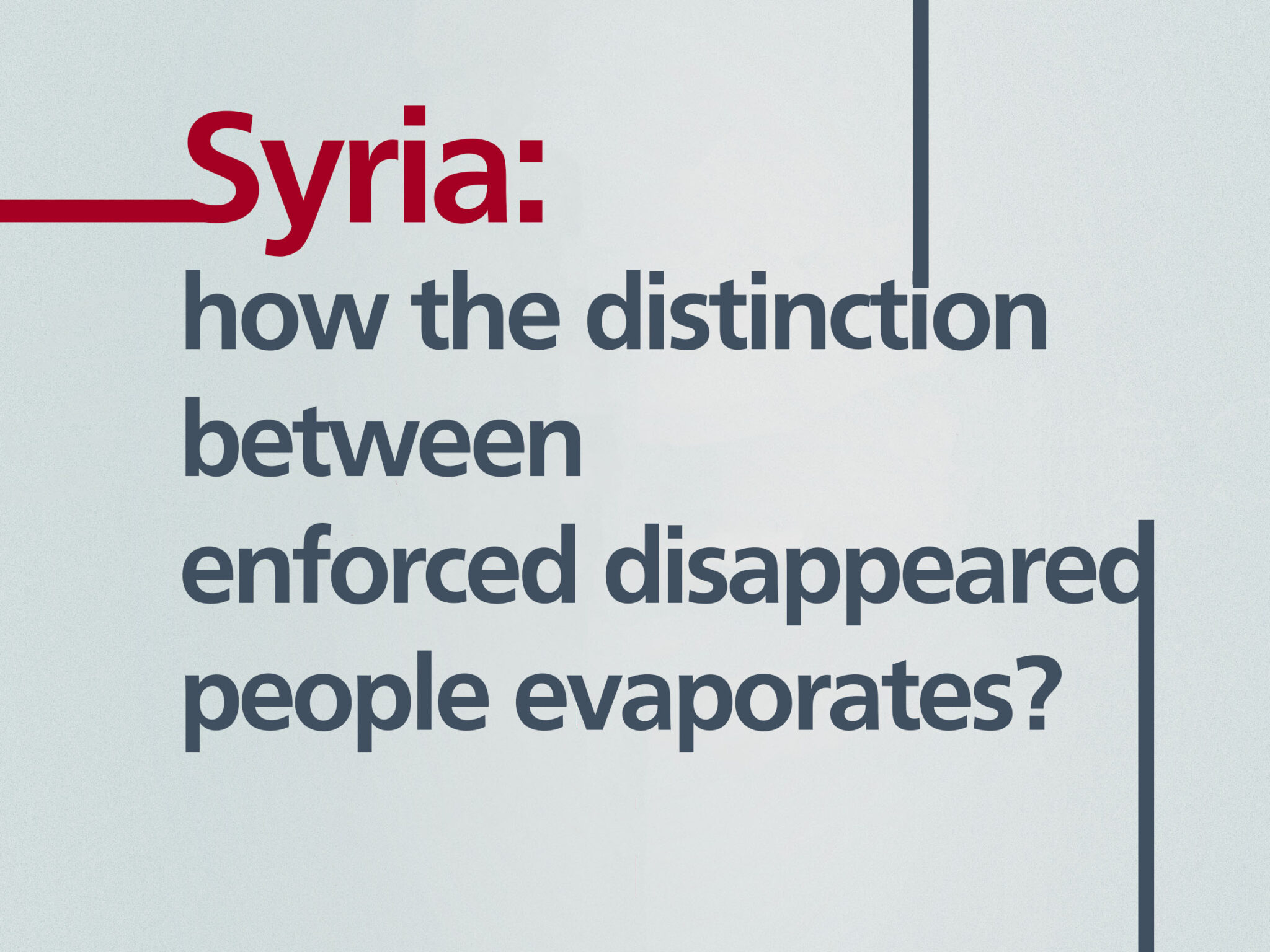Syria || How the distinction between detainees and enforced disappeared people evaporates?